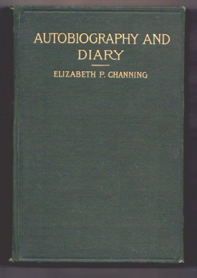 Image for Autobiography and Diary of Elizabeth Parsons Channing :  Gleanings of a Thoughtful Life