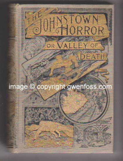 Image for Johnstown Horror ! Or, Valley of Death, the :  Being a Complete and Thrilling Account of the Awful Floods and Their Appalling Ruin, Containing Graphic Descriptions . . .