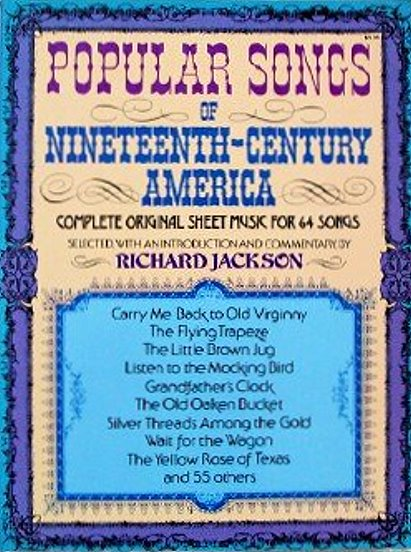 Image for Popular Songs of Nineteenth Century America :  Complete Original Song Sheets for 64 Songs, Selected, with an Introduction and Notes