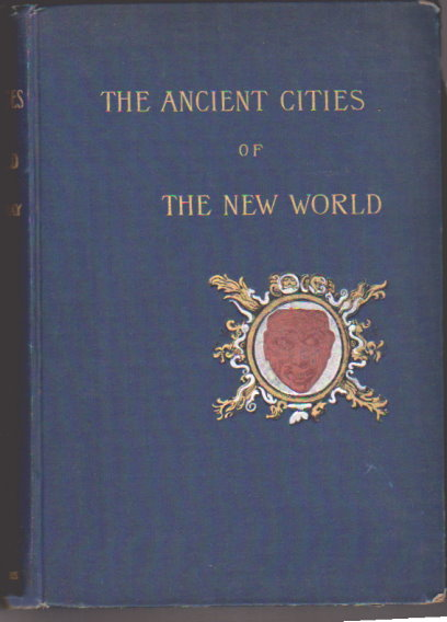 Image for Ancient Cities of the New World, the :  Being Voyages and Explorations in Mexico and Central America from 1857-1882