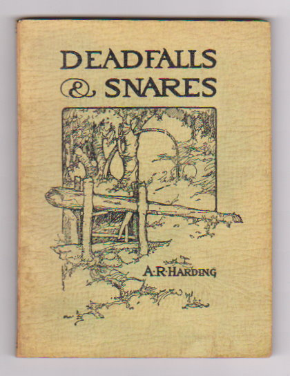 Image for Deadfalls and Snares :  A Book of Instruction for Trappers about These and Other Home-Made Traps