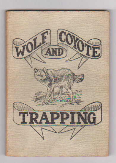 Image for Wolf and Coyote Trapping :  An Up-To-Date Wolf Hunter's Guide