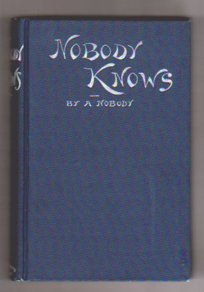 Image for Nobody Knows :  Or, Facts that are not Fictions in the Life of an Unknown
