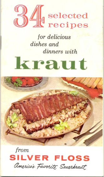 Image for 34 Selected Recipes for Delicious Dishes and Dinners with Kraut :  From Silver Floss, America's Favorite Sauerkraut