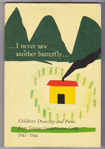 Image for I Never Saw Another Butterfly :  Children's Drawings and Poems from Terezin Concentration Camp, 1942-1944