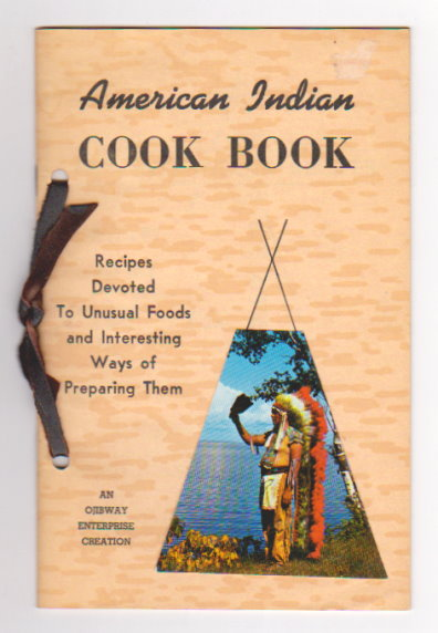 Image for American Indian Cook Book :  Recipes Devoted to Unusual Foods and Interesting Ways of Preparing Them