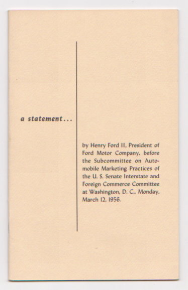 Image for Statement by Henry Ford II, a :  Before the Subcommittee on Automobile Marketing Practices of the U. S. Senate Interstate and Foreign Commerce Committee, 1956