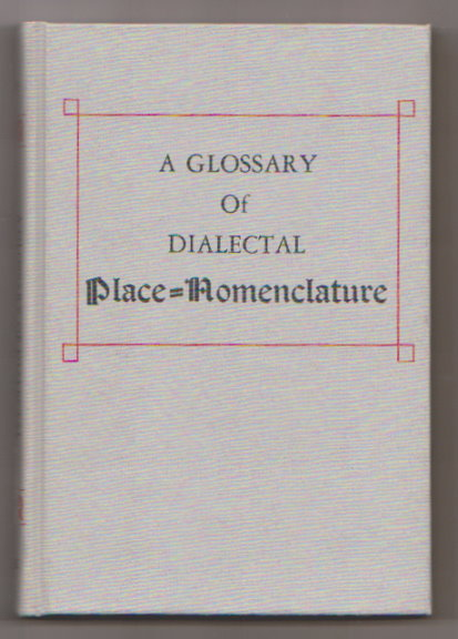 Image for Glossary of Dialectal Place-Nomenclature, a :  To Which is Appended a List of Family Names Pronounced Differently from What the Spelling Suggests