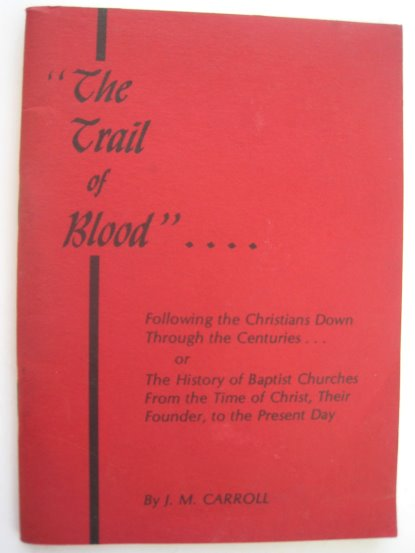 Image for Trail of Blood, the :  Following the Christians Down through the Centuries, Or, the History of Baptist Churches from the Time of Christ, Their Founder, to the Present Day