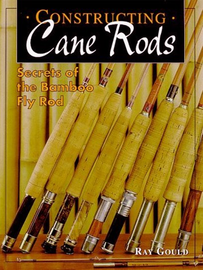 Image for Constructing Cane Rods :  Secrets of the Bamboo Fly Rod