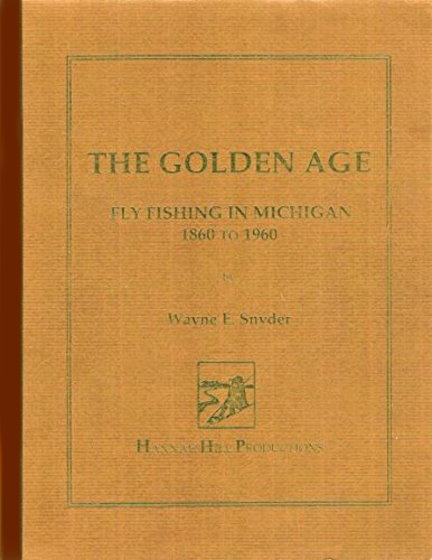 Image for Golden Age, the :  Fly Fishing in Michigan, 1860 to 1960