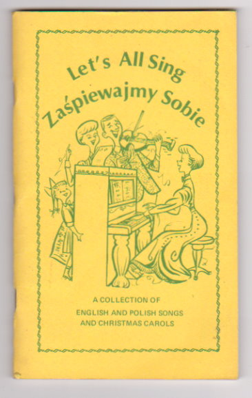 Image for Let's all Sing Zaspiewajmy Sobie :  A Collection of English and Polish Songs and Christmas Carols