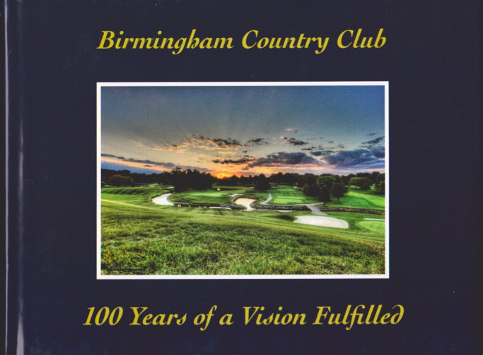 Image for Birmingham Country Club :  100 Years of a Vision Fulfilled (Limited Edition, Signed)