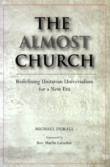 Image for Almost Church, the :  Redefining Unitarian Universalism for a New Era