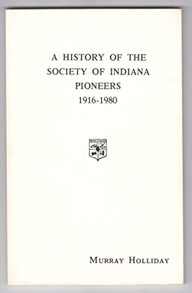 Image for History of the Society of Indiana Pioneers, a :  1916-1980