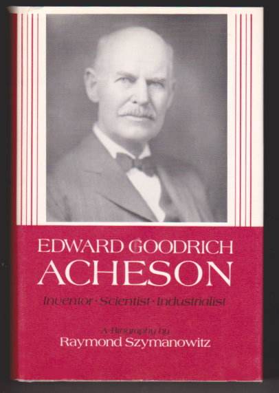 Image for Edward Goodrich Acheson :  Inventor, Scientist, Industrialist, a Biography, Illustrated