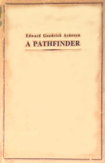 Image for Edward Goodrich Acheson, a Pathfinder :  Inventor, Scientist, Industrialist