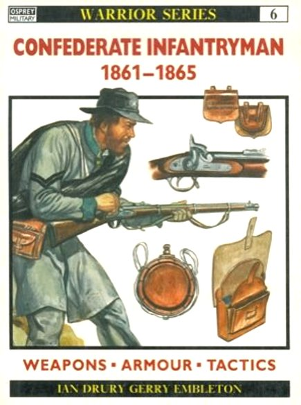 Image for Confederate Infantryman 1861-1865 :  Weapons, Armour, Tactics