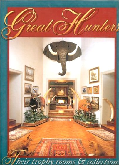 Image for Great Hunters, Volumes 1, 2, 3 :  Their Trophy Rooms and Collections