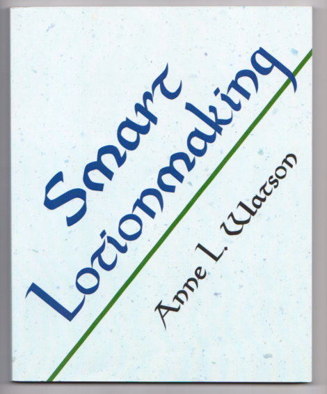 Image for Smart Lotionmaking :  The Simple Guide to Making Luxurious Lotions, or How to Make Lotion That's Better Than You Buy and Costs You Less