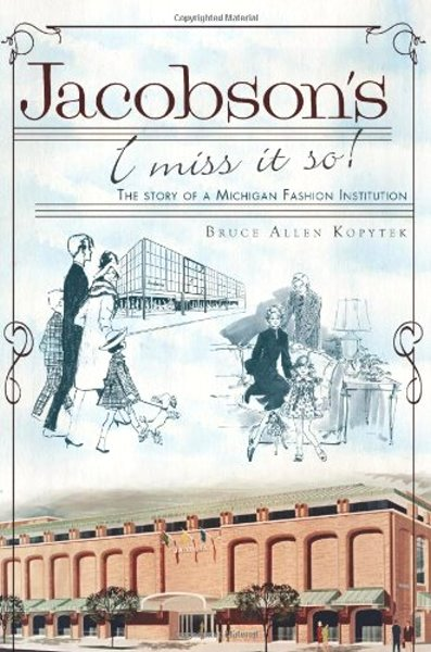 Image for Jacobson's, I Miss it so ! :  The Story of a Michigan Fashion Institution (Signed)