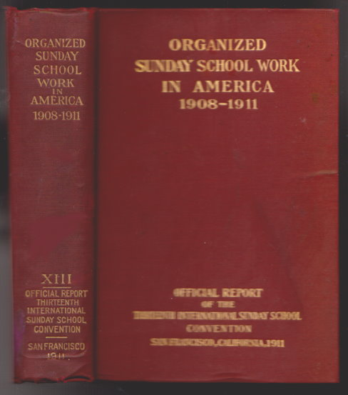 Image for Organized Sunday School Work in America, 1908-1911 :  Triennial Survey of Sunday School Work Including the Official Report