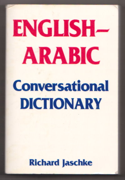 Image for English-Arabic Conversational Dictionary :  With a Grammar, Phrases, an Arabic-English Vocabulary and a Supplement of New Words and New Phrases