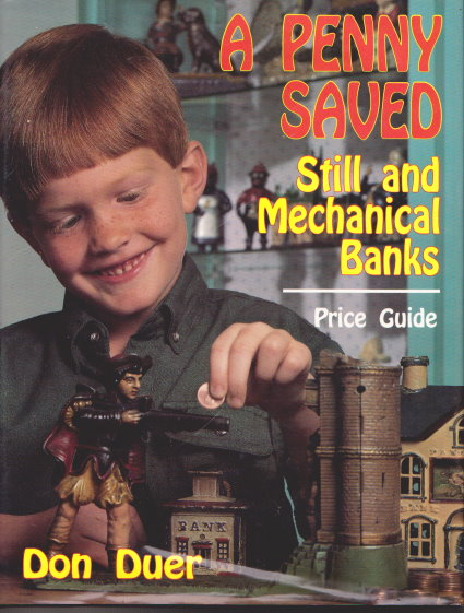 Penny Saved, a :  Still and Mechanical Banks, Price Guide