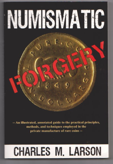 Image for Numismatic Forgery :  An Illustrated, Annotated Guide to the Practical Principles, Methods, and Techniques Employed in the Private Manufacture of Rare Coins