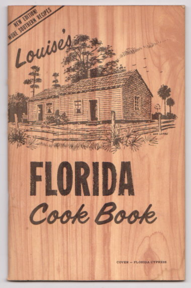 Image for Louise's Florida Cook Book :  Both Old Timey and Modern Florida Dishes, Including Seminole Indian Recipes, New Edition, More Southern Recipes