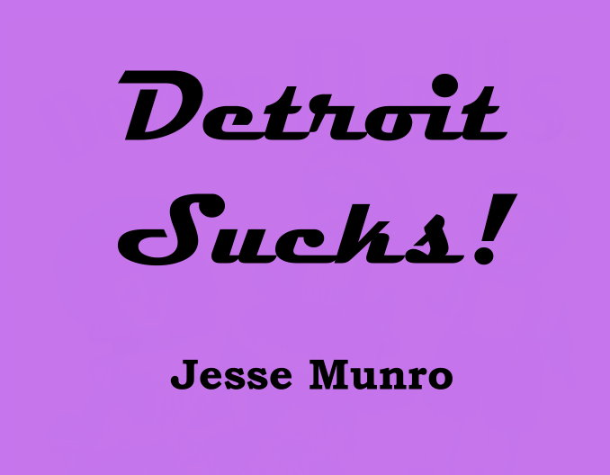 Image for Detroit Sucks, Complete in 3 Volumes :  Detroit Sucks, Detroit Doesn't Suck, Does Detroit Suck?