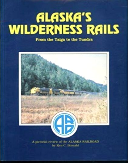 Image for Alaska's Wilderness Rails :  From the Taiga to the Tundra, a Pictorila Review of the Alaska Railroad