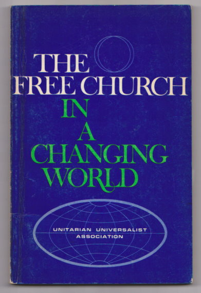 Image for Free Church in a Changing World, the :  The Reports of the Commissions to the Churches and Fellowships of the Unitarian Universalist Association