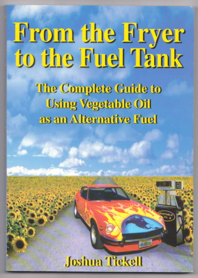 Image for From the Fryer to the Fuel Tank :  The Complete Guide to Using Vegetable Oil As an Alternative Fuel