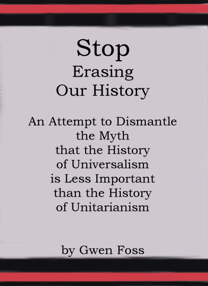 Image for Stop Erasing Our History :  An Attempt to Dismantle the Myth That the History of Universalism is Less Important Than the History of Unitarianism