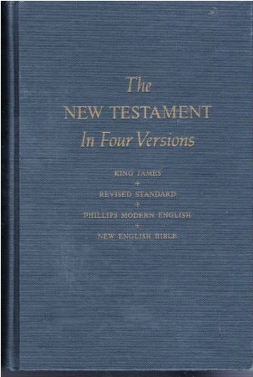 Image for New Testament in Four Versions, the :  King James, Revised Standard, Phillips Modern English, New English Bible