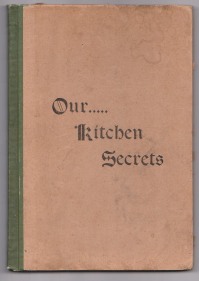 Image for Our Kitchen Secrets, Revised Edition :  Compiled by the Woman's Social Union of the First Congregational Church, Owosso, Michigan