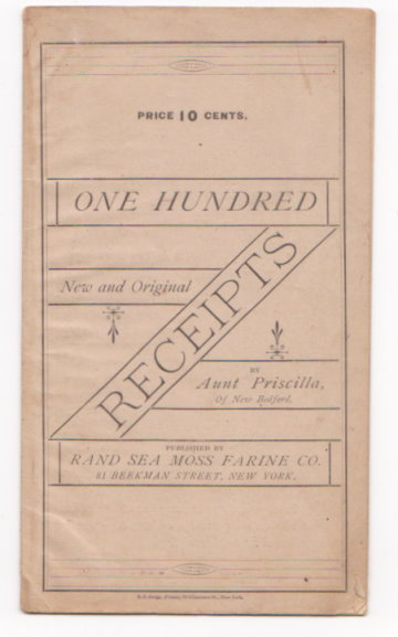 Image for One Hundred New and Original Receipts :   (Recipes) by Aunt Priscilla of New Bedford, Rand Sea Moss Farine