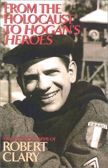 Image for From the Holocaust to Hogan's Heroes :  The Autobiography of Robert Clary (Signed)