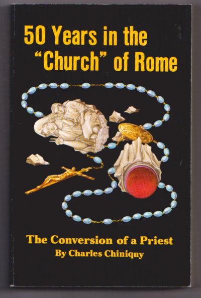 Image for Fifty Years in the ' Church ' of Rome, Abridged Edition :  The Life Story of Pastor Chiniquy, Who Was for 25 Years a Priest in the Roman Catholic Church