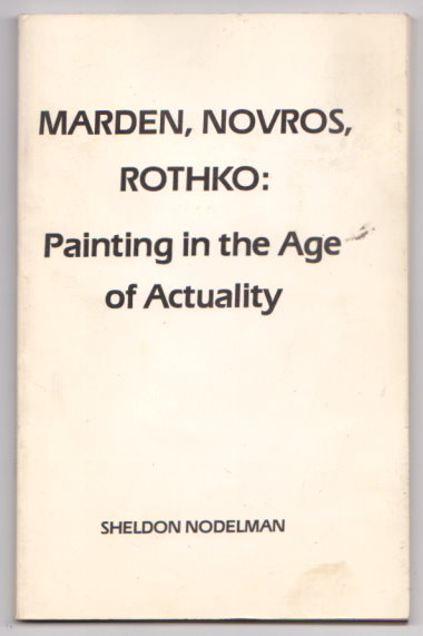 Image for Marden, Novros, Rothko :  Painting in the Age of Actuality (Signed)