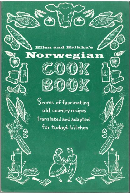 Image for Ellen and Erikka's Norwegian Cook Book :  Scores of Fascinating Old Country Recipes Translated and Adapted for Today's Kitchen