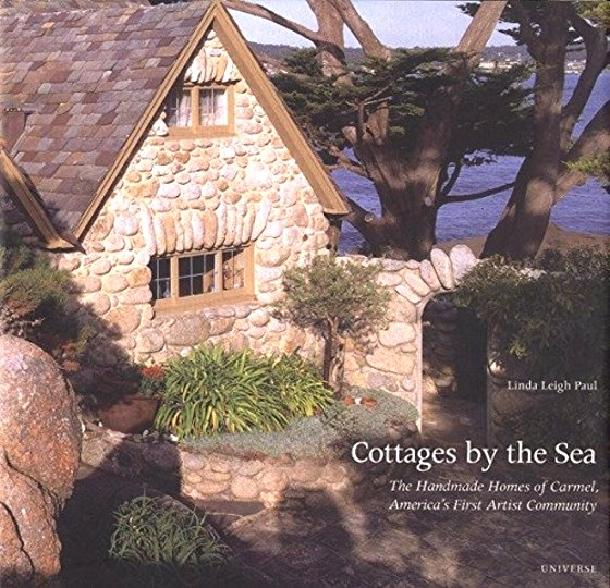 Image for Cottages by the Sea :  The Handmade Homes of Carmel, America's First Artist Community