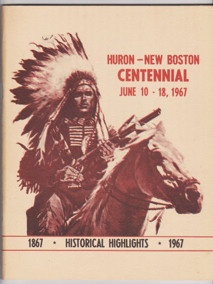 Image for Huron - New Boston Centennial :  June 10-18, 1967, Historical Highlights Commemorating Our 100th Anniversary