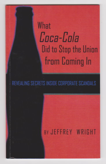 Image for What Coca-Cola Did to Stop the Union from Coming in :  Revealing Secrets Inside Corporate Scandals (Signed)