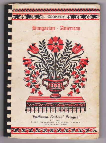 Image for Hungarian American Cookery :  Book of Favorite Recipes, Lutheran Ladies League, First Hungarian Lutheran Church, Cleveland, Ohio