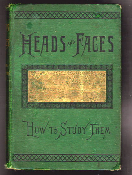 Image for Heads and Faces and How to Study Them :  A Manual of Phrenology and Physiognomy for the People