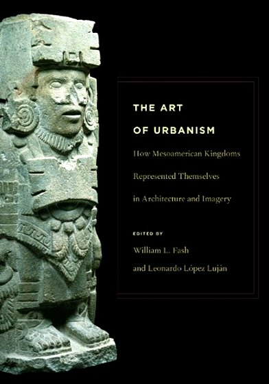 Image for Art of Urbanism, the :  How Mesoamerican Kingdoms Represented Themselves in Architecture and Imagery