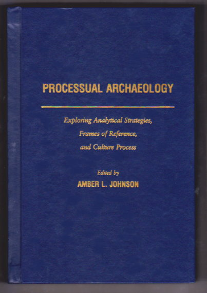 Image for Processual Archaeology :  Exploring Analytical Strategies, Frames of Reference, and Culture Process