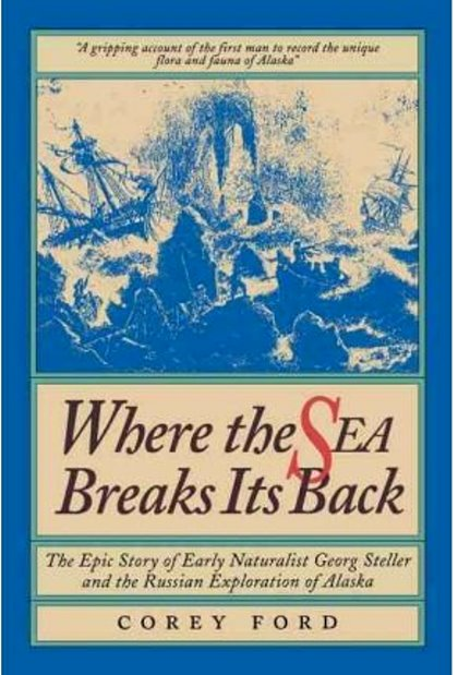 Image for Where the Sea Breaks its Back :  The Epic Story of Early Naturalist Georg Steller and the Russian Exploration of Alaska